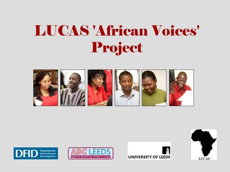 LUCAS 'African Voices' Project. LUCAS Leeds University Centre for African Studies Interdisciplinary Centre Under-graduate modules Post-graduate MAs and.