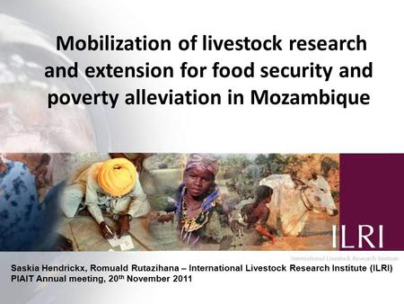 1 Mobilization of livestock research and extension for food security and poverty alleviation in Mozambique Saskia Hendrickx, Romuald Rutazihana – International.