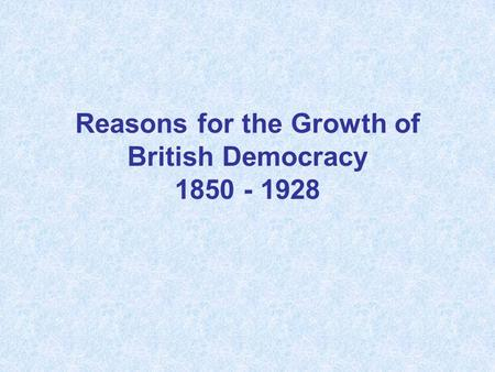 Reasons for the Growth of British Democracy