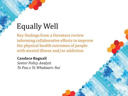 Level Health Equally Well Key findings from a literature review informing collaborative efforts to improve the physical health outcomes of people with.