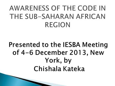 Presented to the IESBA Meeting of 4-6 December 2013, New York, by Chishala Kateka.