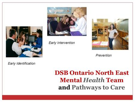DSB Ontario North East Mental Health Team and Pathways to Care