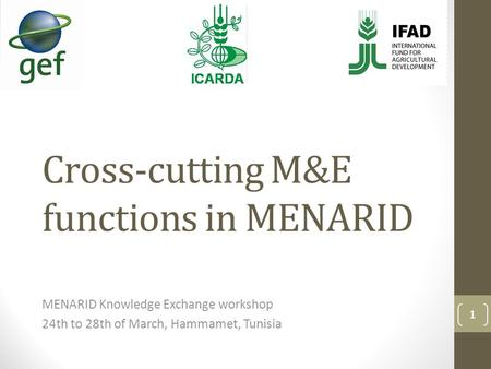 Cross-cutting M&E functions in MENARID MENARID Knowledge Exchange workshop 24th to 28th of March, Hammamet, Tunisia 1.
