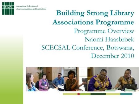 Building Strong Library Associations Programme Programme Overview Naomi Haasbroek SCECSAL Conference, Botswana, December 2010.