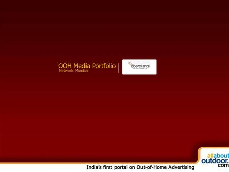 OOH Media Portfolio Network: Mumbai. About Our Organization A one stop destination for Fun, Food, Fashion and Films, Oberoi Mall is one of Mumbai's retail.