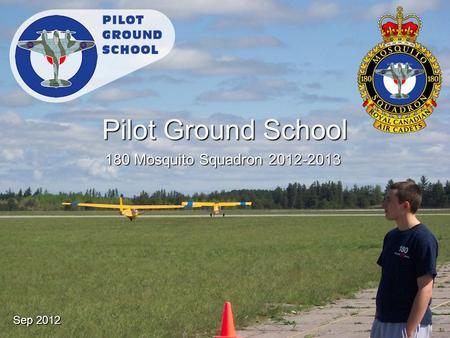 Pilot Ground School 180 Mosquito Squadron 2012-2013.