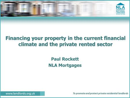 Www.landlords.org.uk To promote and protect private residential landlords Financing your property in the current financial climate and the private rented.