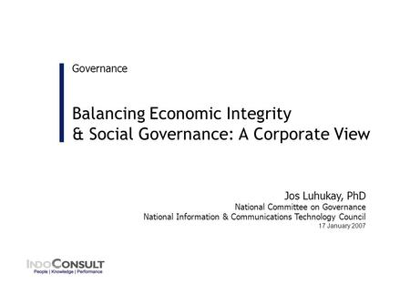 Governance Jos Luhukay, PhD National Committee on Governance National Information & Communications Technology Council 17 January 2007 Balancing Economic.