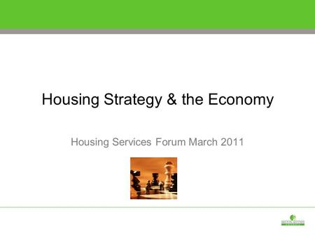 Housing Strategy & the Economy Housing Services Forum March 2011.