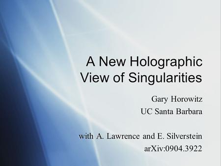 A New Holographic View of Singularities Gary Horowitz UC Santa Barbara with A. Lawrence and E. Silverstein arXiv:0904.3922 Gary Horowitz UC Santa Barbara.