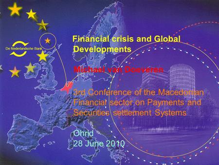 De Nederlandsche Bank Eurosysteem Financial crisis and Global Developments Michael van Doeveren 3rd Conference of the Macedonian Financial sector on Payments.