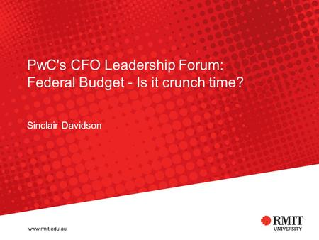 PwC's CFO Leadership Forum: Federal Budget - Is it crunch time? Sinclair Davidson.