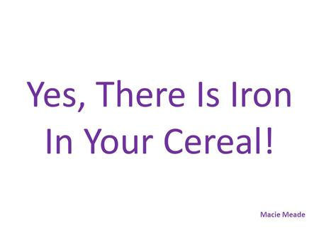 Yes, There Is Iron In Your Cereal! Macie Meade. Which brand of cereal has the most iron in it?