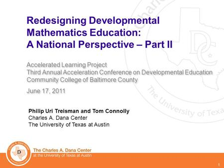 1 Redesigning Developmental Mathematics Education: A National Perspective – Part II Accelerated Learning Project Third Annual Acceleration Conference on.