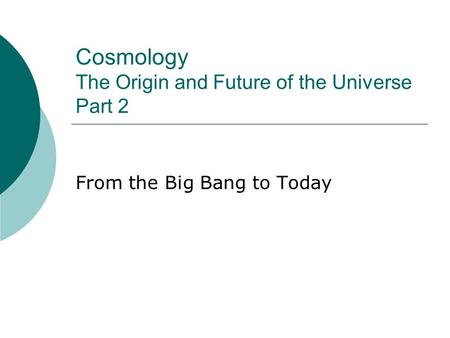 Cosmology The Origin and Future of the Universe Part 2 From the Big Bang to Today.