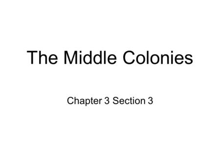 The Middle Colonies Chapter 3 Section 3.