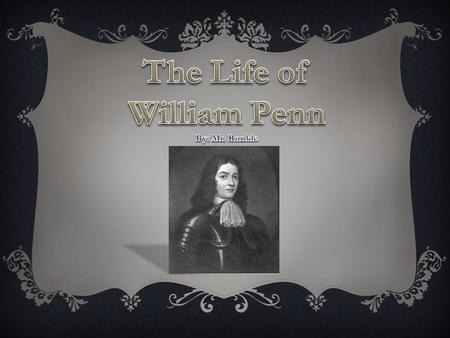 William Penn was born in England on October 14, 1644. His father was a famous admiral in the British navy.