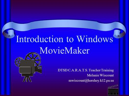 Introduction to Windows MovieMaker DTSD C.A.R.A.T.S. Teacher Training Melanie Wiscount