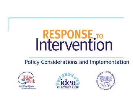 Policy Considerations and Implementation. July 2007 IDEA Partnership 2 The IDEA Partnership acknowledges the work of the National Association of State.