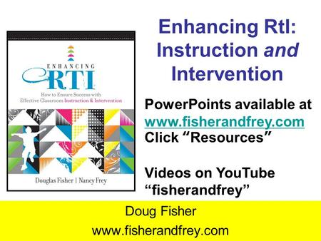 Enhancing RtI: Instruction and Intervention Doug Fisher www.fisherandfrey.com PowerPoints available at www.fisherandfrey.com www.fisherandfrey.com Click.