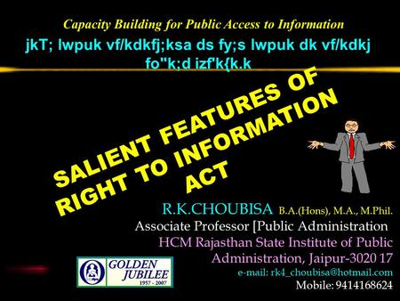 SALIENT FEATURES OF RIGHT TO INFORMATION ACT jkT; lwpuk vf/kdkfj;ksa ds fy;s lwpuk dk vf/kdkj fok;d izf'k{k.k Capacity Building for Public Access to Information.