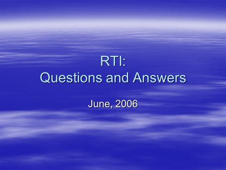 RTI: Questions and Answers June, 2006. Response to Intervention (RTI) What is it? a problem-solving systema problem-solving system a way to monitor progressa.