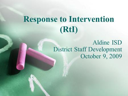 Response to Intervention (RtI) Aldine ISD District Staff Development October 9, 2009.