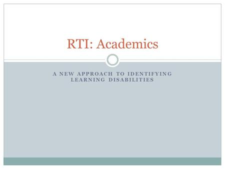 A NEW APPROACH TO IDENTIFYING LEARNING DISABILITIES RTI: Academics.