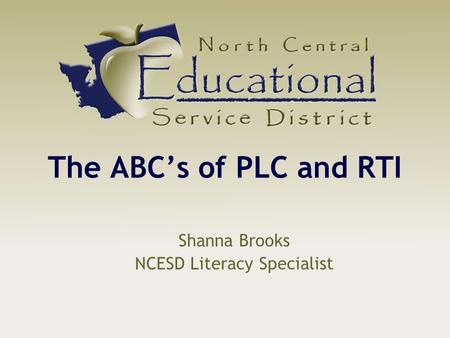 The ABC's of PLC and RTI Shanna Brooks NCESD Literacy Specialist.