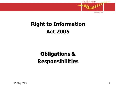 Right to Information Act 2005 Obligations & Responsibilities 18 May 20151.