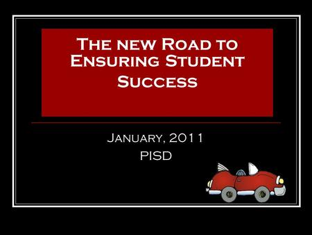Response to Intervention: The new Road to Ensuring Student Success January, 2011 PISD.