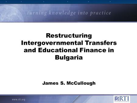 Restructuring Intergovernmental Transfers and Educational Finance in Bulgaria James S. McCullough.