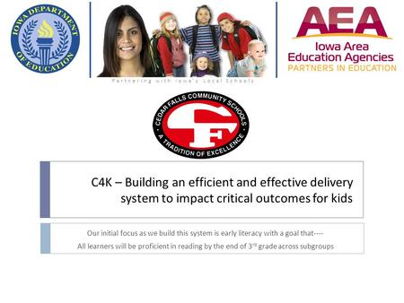 C4K – Building an efficient and effective delivery system to impact critical outcomes for kids Our initial focus as we build this system is early literacy.