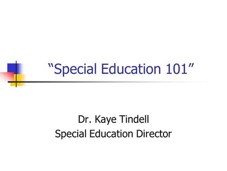 """Special Education 101"" Dr. Kaye Tindell Special Education Director."