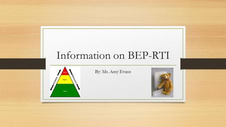 Information on BEP-RTI By: Ms. Amy Evans. Behavior Educational Program-Response to Intervention (BEP-RTI) Agreeing on and establishing school rules Teach.