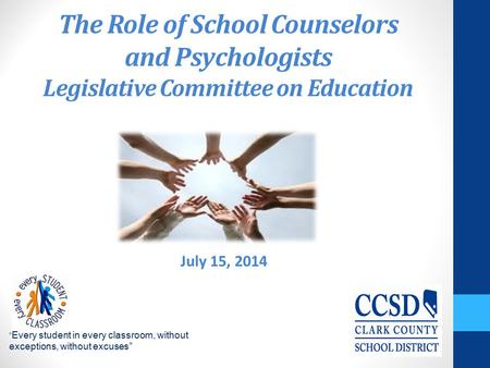 "The Role of School Counselors and Psychologists Legislative Committee on Education "" Every student in every classroom, without exceptions, without excuses"""
