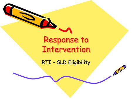 Response to Intervention RTI – SLD Eligibility. What is RTI? Early intervention – General Education Frequent progress measurement Increasingly intensive.
