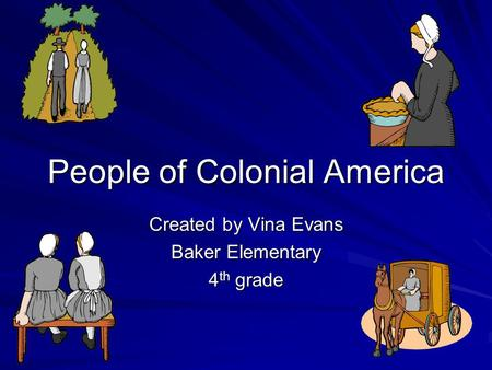 People of Colonial America Created by Vina Evans Baker Elementary 4 th grade.