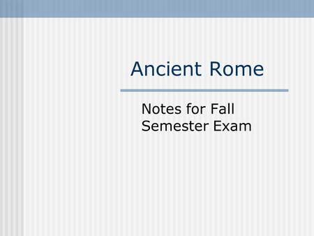 Ancient Rome Notes for Fall Semester Exam. Roman Terms  Legion- basic unit of the Roman army.  Heresy- belief contrary to official church teachings.