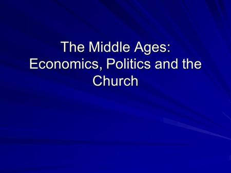 The Middle Ages: Economics, Politics and the Church.