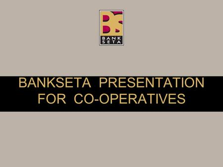 BANKSETA <strong>PRESENTATION</strong> FOR CO-OPERATIVES. BANKSETA The BANKSETA mission is to support transformation and people development and, through partnerships,