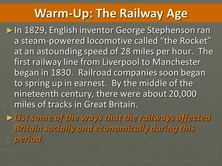 "► In 1829, English inventor George Stephenson ran a steam-powered locomotive called ""the Rocket"" at an astounding speed of 28 miles per hour. The first."