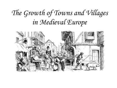 The Growth of Towns and Villages in Medieval Europe.