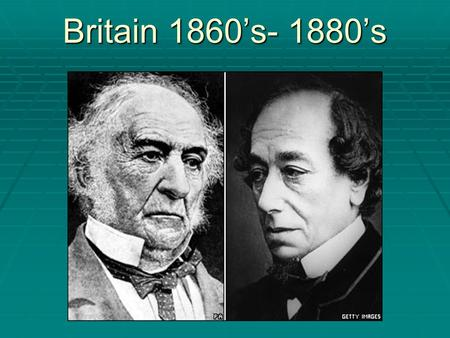 Britain 1860's- 1880's. The Second Reform Bill of 1867  Admitted one million more eligible voters, many from the working class.  Spearheaded by Benjamin.