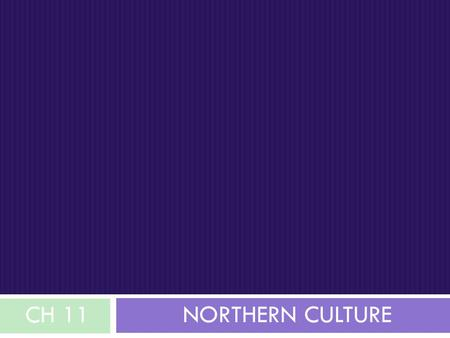 CH 11 Northern Culture.