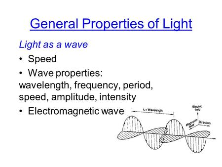 General Properties of Light Light as a wave Speed Wave properties: wavelength, frequency, period, speed, amplitude, intensity Electromagnetic wave.