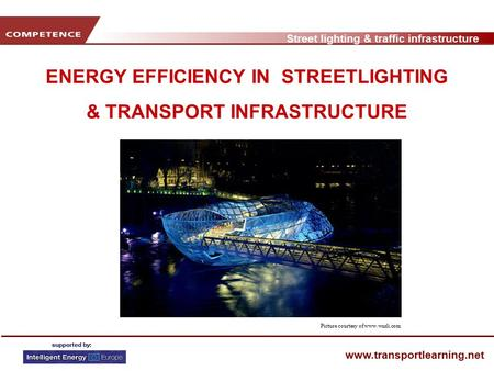 Street lighting & traffic infrastructure www.transportlearning.net ENERGY EFFICIENCY IN STREETLIGHTING & TRANSPORT INFRASTRUCTURE Picture courtesy of www.wurli.com.