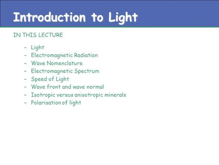 Introduction to Light IN THIS LECTURE –Light –Electromagnetic Radiation –Wave Nomenclature –Electromagnetic Spectrum –Speed of Light –Wave front and wave.