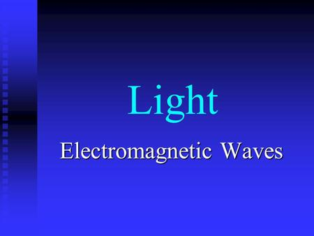 Light Electromagnetic Waves. Ray Model Speed of Light 220,000,000m/s.
