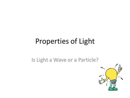 Properties of Light Is Light a Wave or a Particle?